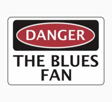 DANGER THE BLUES FAN, FOOTBALL FUNNY FAKE SAFETY SIGN by DangerSigns