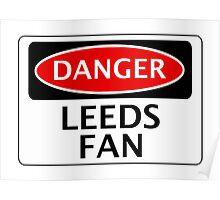 DANGER LEEDS UNITED, LEEDS FAN, FOOTBALL FUNNY FAKE SAFETY SIGN Poster