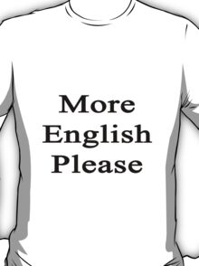 More English Please  T-Shirt