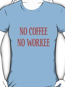 No Coffee No Workee T-Shirt - CoolGirlTeez T-Shirt