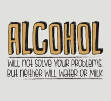 ALCOHOL will not solve your problems! by tdx00