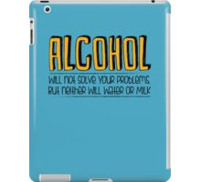 ALCOHOL will not solve your problems! iPad Case/Skin