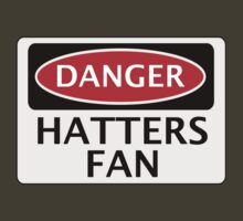DANGER LUTON TOWN, HATTERS FAN, FOOTBALL FUNNY FAKE SAFETY SIGN by DangerSigns