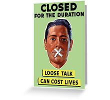 Closed For The Duration Loose Talk Can Cost Lives Greeting Card