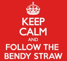 Keep Calm and Follow The Bendy Straw by Kenazz