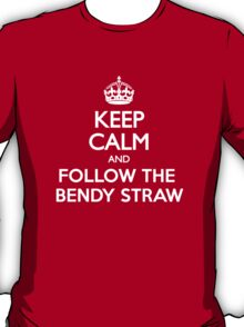 Keep Calm and Follow The Bendy Straw T-Shirt