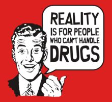 Reality and Drugs by crazytees