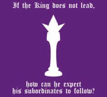 If the King does not lead... (white) by daveit