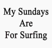 My Sundays Are For Surfing  by supernova23