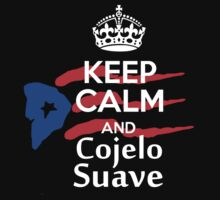 Keep Calm and Cojelo Suave by Dylen Rivera