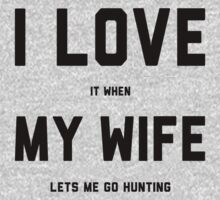 I Love It When My Wife Lets Me Go Hunting by Look Human