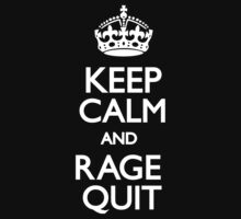 Keep Calm and Rage Quit by Look Human