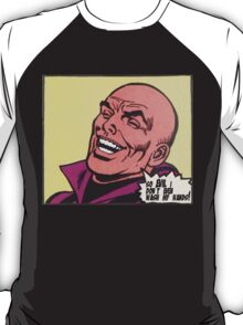 so evil lex doesn't even wash his hands after the toilet!! T-Shirt