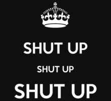 Keep Calm and Shut Up by QuestionSleepZz