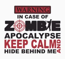 In Case of Zombie Apocalypse Keep Calm and Hide Behind Me (light t-shirt version) by Vanessa Lauder