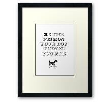 Be the Person - Beagle Framed Print
