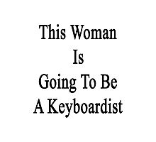 This Woman Is Going To Be A Keyboardist  Photographic Print