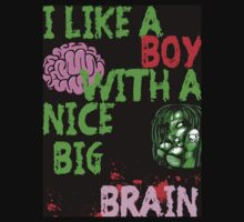 I Like A Boy With A Nice Big Brain by LaceyDesigns
