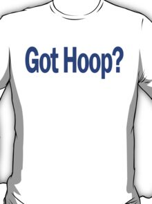 Basketball Got Hoop B-Ball Funny T-Shirt