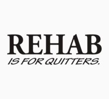 Funny Rehab Is For Quitters Rude Offensive by jekonu