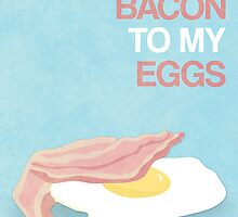 You're the bacon to my eggs by littlelemon