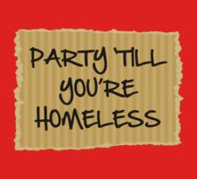 Party 'Till You're Homeless by BrightDesign