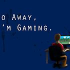Go Away, I'm Gaming. by Kodocell