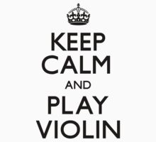 Keep Calm and Play Violin (Carry On) by CarryOn