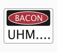 BACON UHM...., FUNNY DANGER STYLE FAKE SAFETY SIGN by DangerSigns