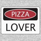 PIZZA LOVER, FUNNY DANGER STYLE FAKE SAFETY SIGN by DangerSigns