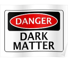 DANGER DARK MATTER, FUNNY FAKE SAFETY SIGN Poster
