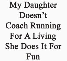 My Daughter Doesn't Coach Running For A Living She Does It For Fun  by supernova23