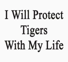 I Will Protect Tigers With My Life  by supernova23