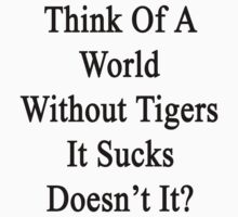 Think Of A World Without Tigers It Sucks Doesn't It?  by supernova23
