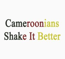 Cameroonians Shake It Better  by supernova23