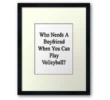 Who Needs A Boyfriend When You Can Play Volleyball?  Framed Print