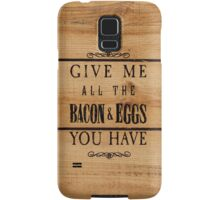 Give Me All The Bacon & Eggs Samsung Galaxy Case/Skin