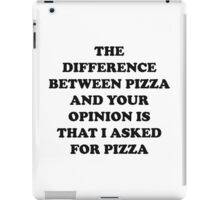 Pizza Or Your Opinion iPad Case/Skin