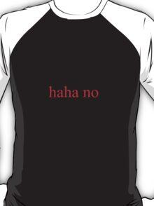 haha no T-Shirt