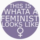 This Is What A Feminist Looks Like (purple) by eclecticjustice