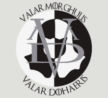 Valar Morghulis Valar Dohaeris by superedu