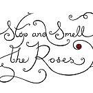 Stop and Smell the Roses by Mariya Olshevska