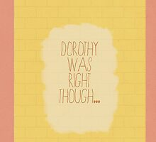 But Dorothy was right though by isinfidan