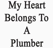 My Heart Belongs To A Plumber  by supernova23