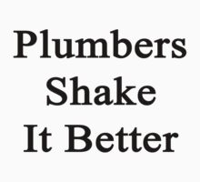 Plumbers Shake It Better  by supernova23