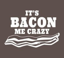 It's Bacon Me Crazy by contoured