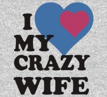 I Love My Crazy Wife T-Shirts & Hoodies by mike desolunk