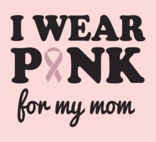 I wear pink for my mom by causes