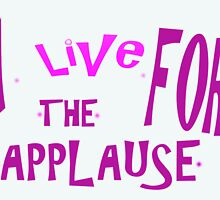 Live For The Applause by bcdesign