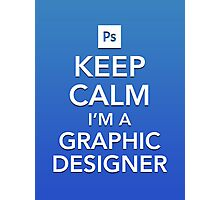Keep Calm - I'm a Graphic Designer Photographic Print